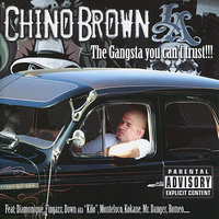 The Gangsta You Can't Trust! — Chino Brown