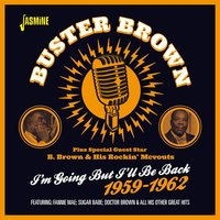 I'm Going but I'll Be Back 1959-1962 — Buster Brown