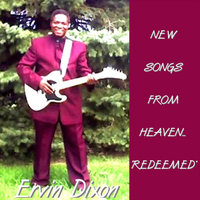 "New Songs From Heaven...""Redeemed"" — Ervin Dixon"