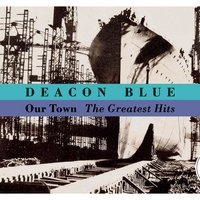 Our Town - The Greatest Hits — Deacon Blue