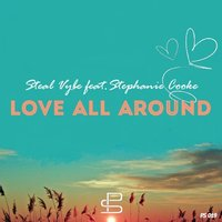 Love All Around — Stephanie Cooke, Steal Vybe