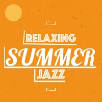 Relaxing Summer Jazz — Relaxing Jazz Music, Relaxing Instrumental Jazz Ensemble, Soft Jazz Music, Soft Jazz Music|Relaxing Instrumental Jazz Ensemble|Relaxing Jazz Music