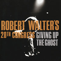 Giving Up The Ghost — Robert Walter's 20th Congress