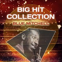 Big Hit Collection — Blue Mitchell