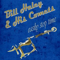 Easily Stop Time — Bill Haley & The Comets