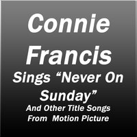 Sings Never On Sunday and Other Title Songs from Motion Picture — Connie Francis