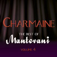 Charmaine - The Best Of Mantovani Vol 4 — Mantovani, Mantovani & His Orchestra