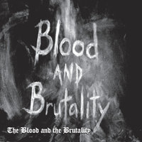 The Blood and the Brutality — Blood and Brutality
