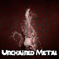 Unchained Metal — The Rock Masters, Classic Rock, Indie Rock, Metal, Heavy Metal Guitar Heroes, Heavy Metal Guitar Heroes, Metal, Indie Rock, Classic Rock, The Rock Masters