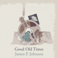 Good Old Times — James P. Johnson