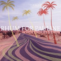 When Endless Ends - EP — Rhum for pauline
