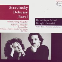 Remembering Diaghilev (Stravinsky, Debussy, Ravel) — Dominique Morel, Douglas Nemish