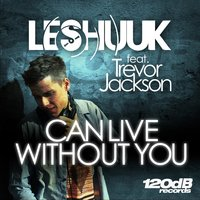 Can Live Without You — le Shuuk, Trevor Jackson