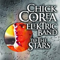 To The Stars — Chick Corea Elektric Band