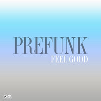Feel Good — Prefunk