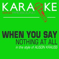 When You Say Nothing at All (In the Style of Alison Krauss) — Karaoke