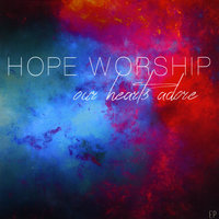 Our Hearts Adore — Hope Worship