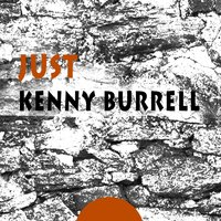 Just — Kenny Burrell