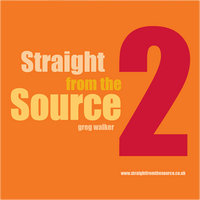 Straight From The Source 2 — Greg Walker