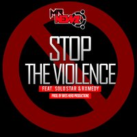 Stop the Violence (feat. Solo Star & Rxmedy) — MrNewz, Rxmedy, Solo Star