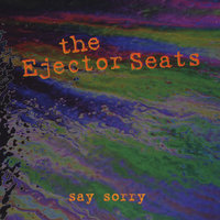 Say Sorry — The Ejector Seats