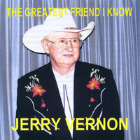 The Greatest Friend I Know — Jerry Vernon