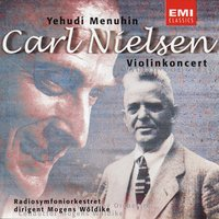 Nielsen: Concerto For Violin & Orchestra, Op. 33 — Yehudi Menuhin, Danish Radio Symphony Orchestra, Mogens Woldike, Карл Нильсен