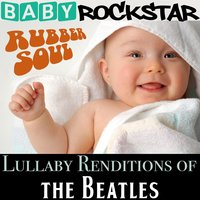 Lullaby Renditions of the Beatles - Rubber Soul — Baby Rockstar