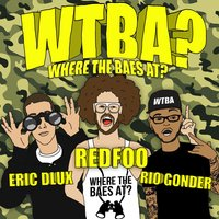 Where the Baes at? — Redfoo, Rio, Eric Dlux