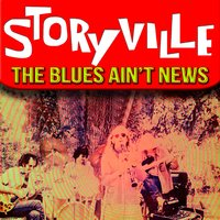 The Blues Ain't News — Storyville