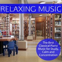 Relaxing Music: The Best Classical Piano Music for Study, Calm and Concentration — Relaxing Music