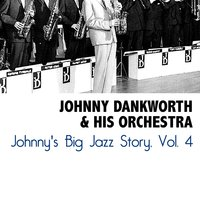 Johnny's Big Jazz Story, Vol. 4 — Johnny Dankworth & His Orchestra
