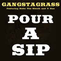 Pour a Sip — Gangstagrass, 5 One, Dolio the Sleuth