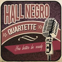 You Better Be Ready — Hall Negro Quartette