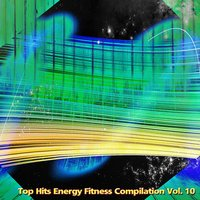Top Hits Energy Fitness Compilation, Vol. 10 — сборник