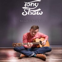 Too Late to Say I'm Sorry — Tony Shaw