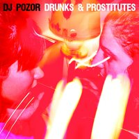 Drunks & Prostitutes — DJ Pozor