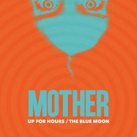 Up for Hours — MOTHER