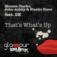 That's What's Up — Moussa Clarke, John Ashby, Plastic Disco