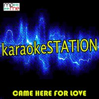 Came Here For Love — Karaoke Station