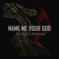 Name Me Your God — Alice Goes to Motherland