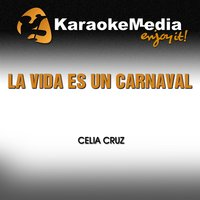 La Vida Es un Carnaval [In The Style Of Celia Cruz] — Karaokemedia