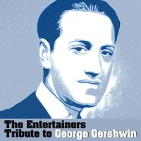 Tribute to George Gershwin — The Entertainers