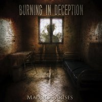 Madness Arises — Burning In Deception