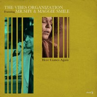 Here Comes Again — The Vibes Organization, The Vibes Organization feat. Mr. Shy & Maggie Smile