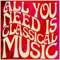 All You Need Is Classical Music — сборник