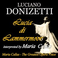 Donizzetti: Lucia di Lammermoor interpreted by Maria Callas — Гаэтано Доницетти, PhilharmoniaOrchestra, Tullio Serafin