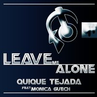Leave Me Alone — Quique Tejada, Monica Guech