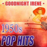 Goodnight Irene: 1950s Pop Hits — сборник