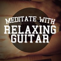Meditate with Relaxing Guitar — Guitar Instrumentals, Relaxing Guitar for Massage, Yoga and Meditation, Instrumental Songs Music, Relaxing Guitar for Massage, Yoga and Meditation|Guitar Instrumentals|Instrumental Songs Music